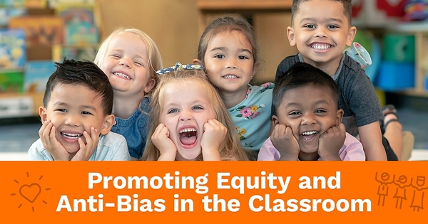 Promoting Equity and Anti-Bias in the Classroom